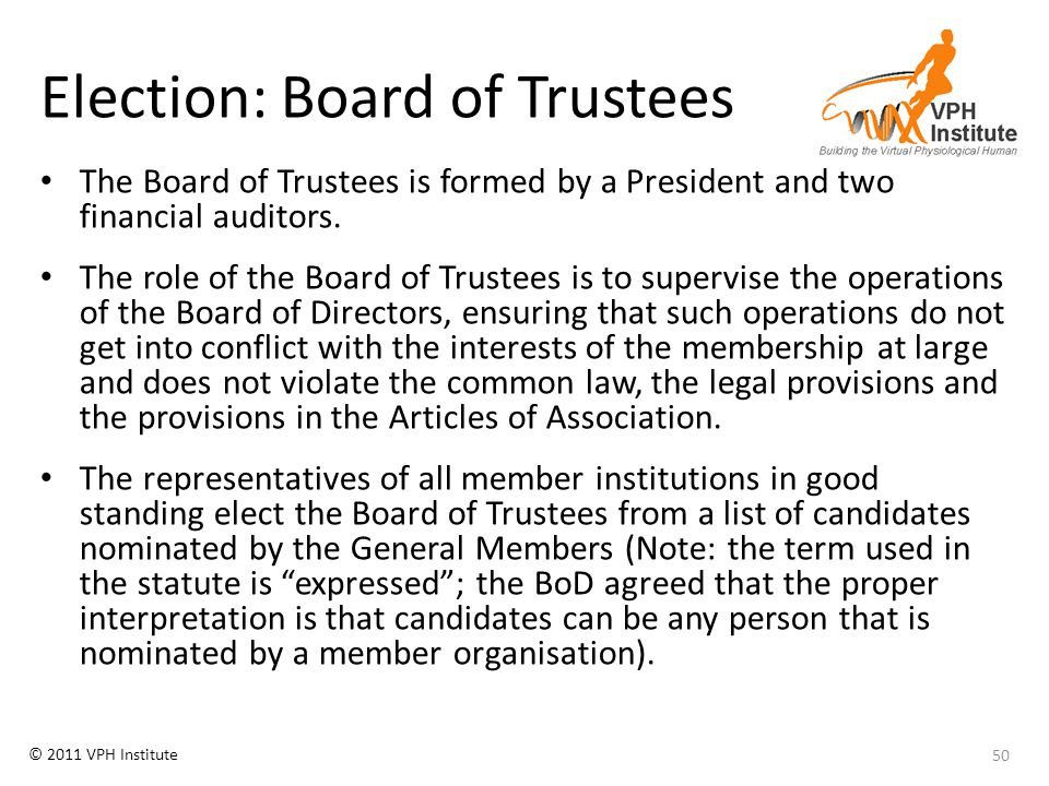 © 2011 VPH Institute Election: Board of Trustees The Board of Trustees is formed by a President and two financial auditors. The role of the Board of T