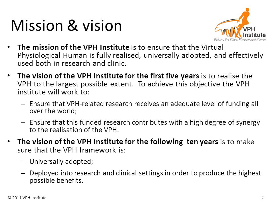 © 2011 VPH Institute VPH NoE & Discipulus STEP VPH Research roadmap VPH NoE annual update – 2012 vision and strategy should target personal health forecasting and in silico clinical trials Discipulus CSA – Digital Patient roadmap http://www.vph-noe.eu/news/452-vph-vision-a-strategy-paper-ii