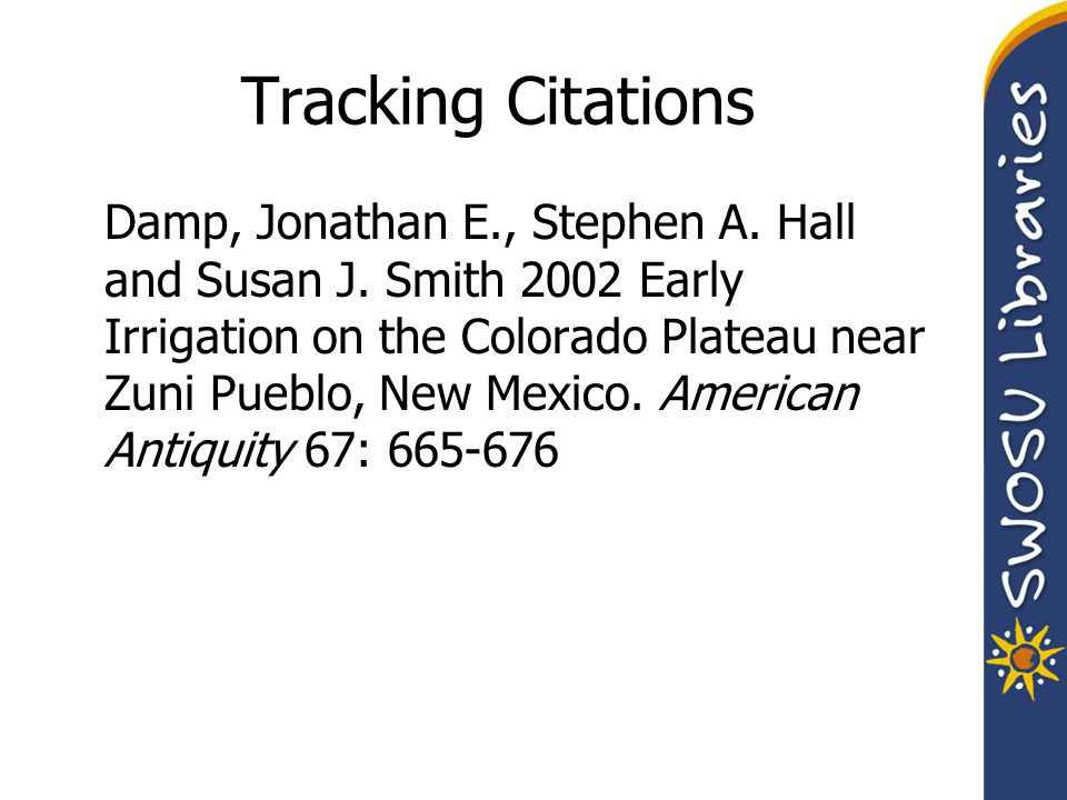Damp, Jonathan E., Stephen A. Hall and Susan J. Smith 2002 Early Irrigation on the Colorado Plateau near Zuni Pueblo, New Mexico. American Antiquity 6