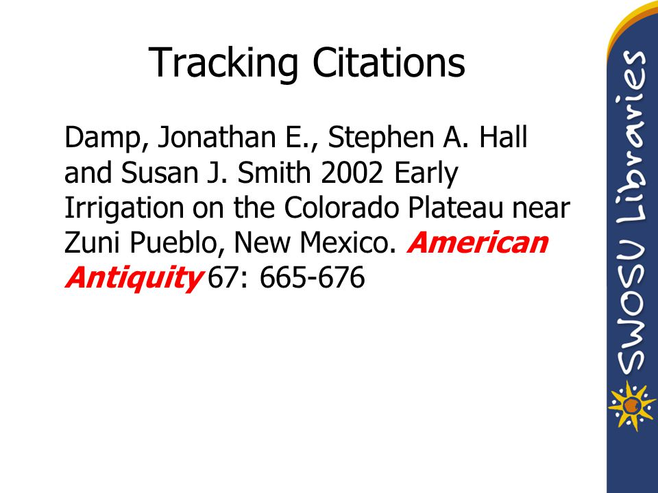 Tracking Citations Damp, Jonathan E., Stephen A. Hall and Susan J. Smith 2002 Early Irrigation on the Colorado Plateau near Zuni Pueblo, New Mexico. A