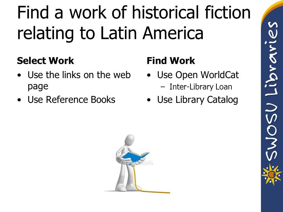 Find a work of historical fiction relating to Latin America Select Work Use the links on the web page Use Reference Books Find Work Use Open WorldCat