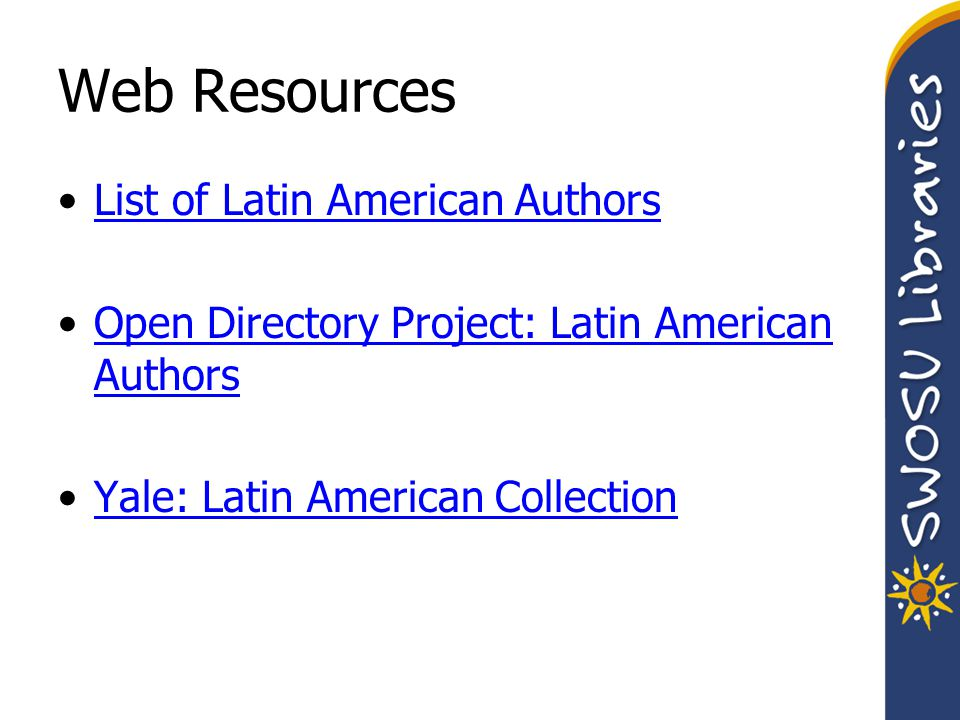 Web Resources List of Latin American Authors Open Directory Project: Latin American AuthorsOpen Directory Project: Latin American Authors Yale: Latin