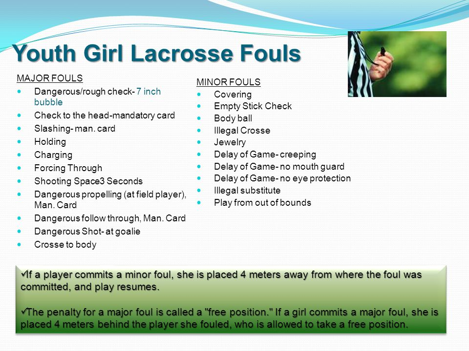 Youth Girl Lacrosse Fouls MAJOR FOULS Dangerous/rough check- 7 inch bubble Check to the head-mandatory card Slashing- man.