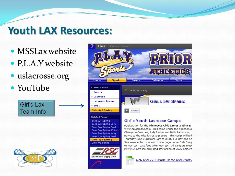 Youth LAX Resources: MSSLax website P.L.A.Y website uslacrosse.org YouTube Girl's Lax Team Info