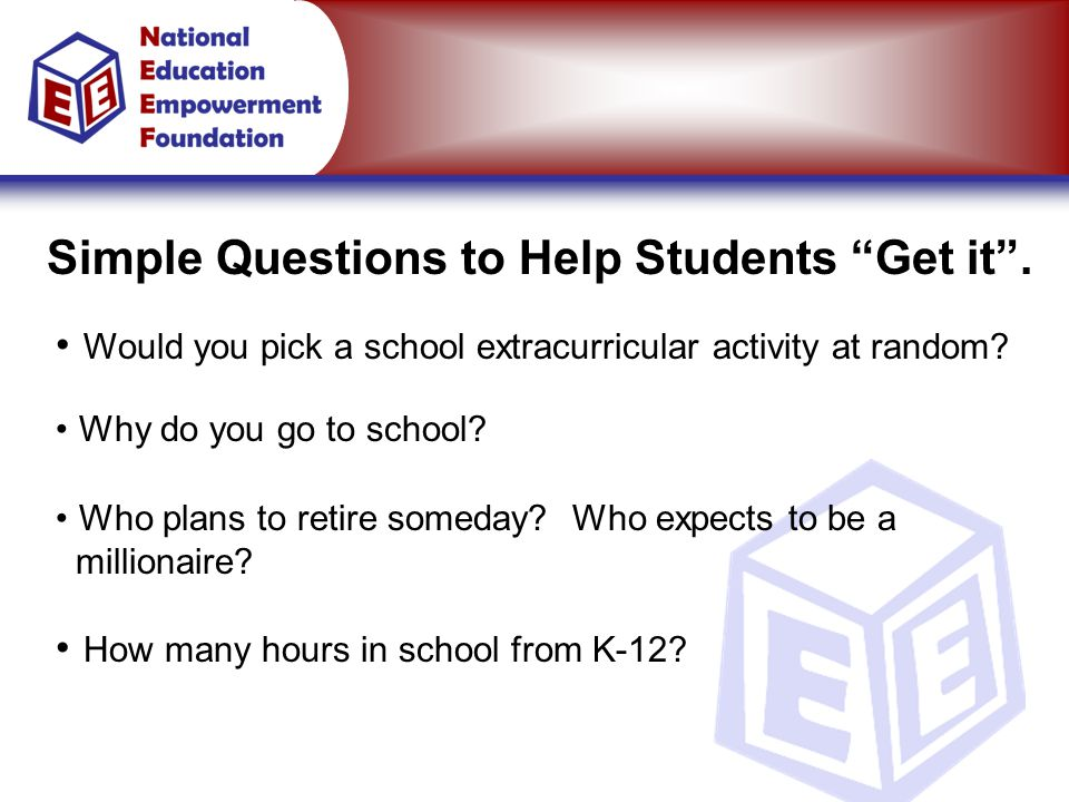 Simple Questions to Help Students Get it . Why do you go to school.