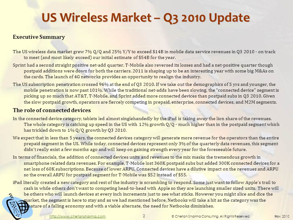 © Chetan Sharma Consulting, All Rights Reserved Nov, 2010 2 http://www.chetansharma.com US Wireless Market – Q3 2010 Update Executive Summary The US wireless data market grew 7% Q/Q and 25% Y/Y to exceed $14B in mobile data service revenues in Q3 2010 - on track to meet (and most likely exceed) our initial estimate of $54B for the year.