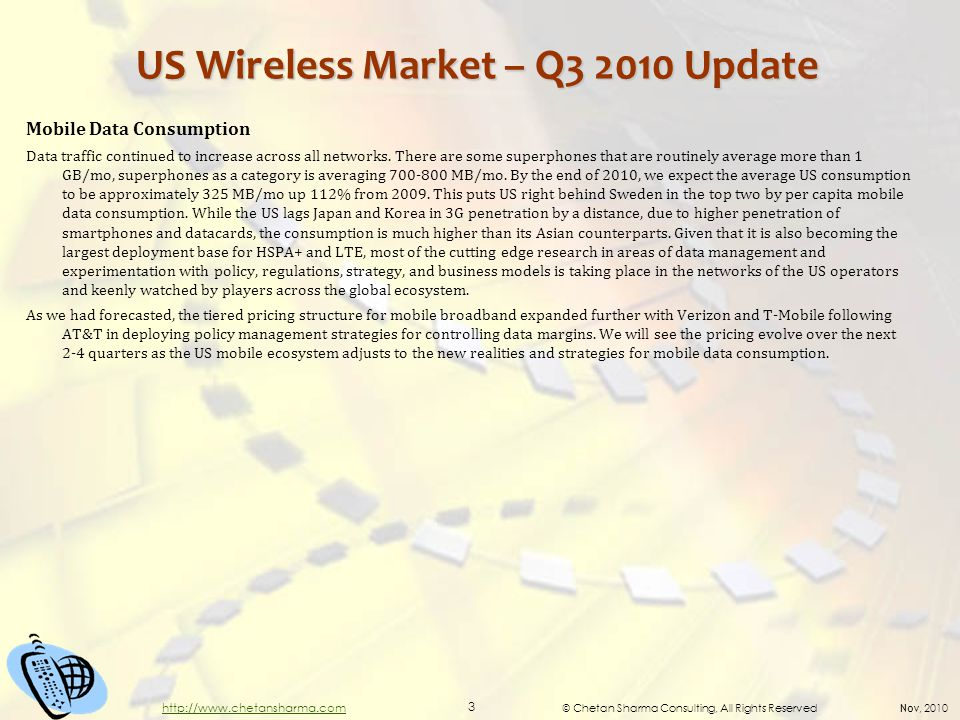 © Chetan Sharma Consulting, All Rights Reserved Nov, 2010 3 http://www.chetansharma.com US Wireless Market – Q3 2010 Update Mobile Data Consumption Data traffic continued to increase across all networks.