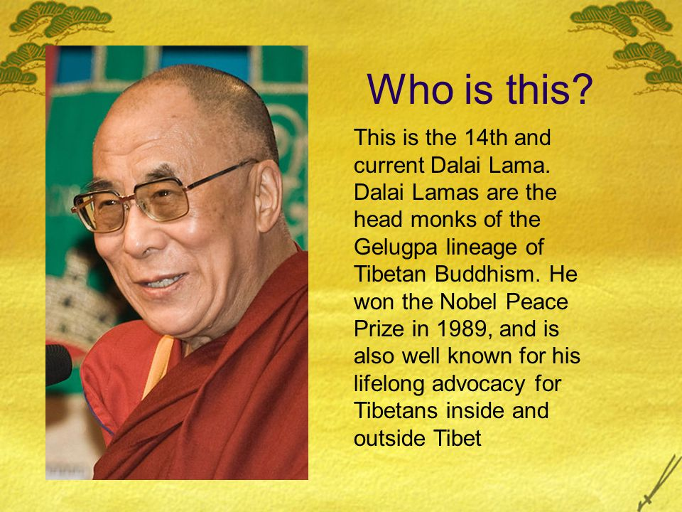 Who is this.This is the 14th and current Dalai Lama.