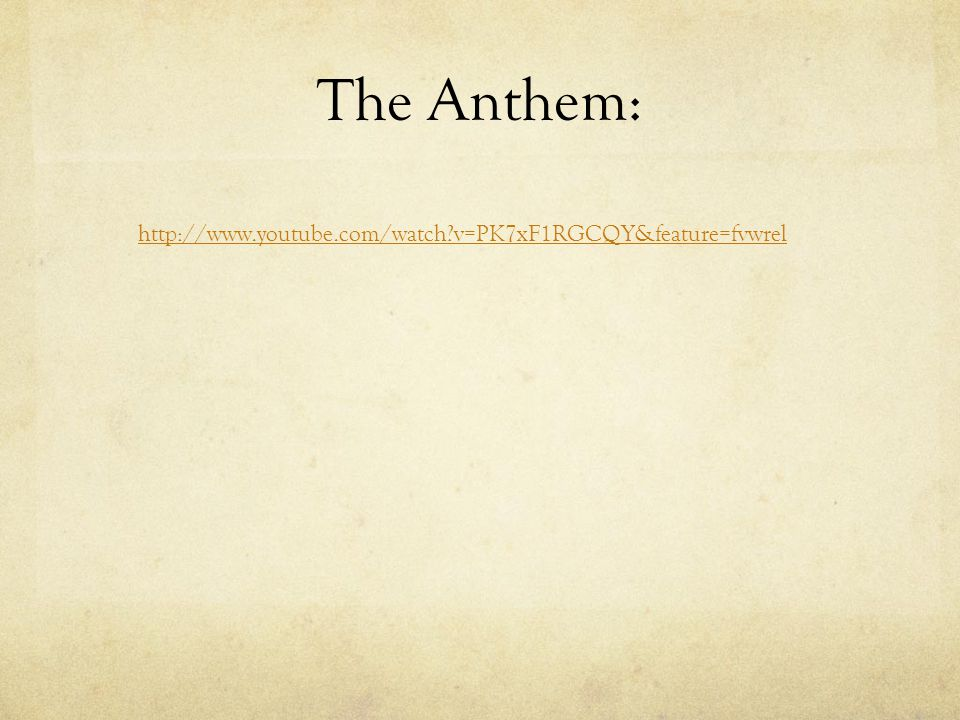 The Anthem: http://www.youtube.com/watch?v=PK7xF1RGCQY&feature=fvwrel
