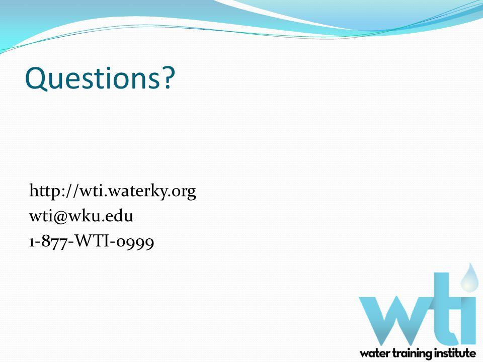 Questions http://wti.waterky.org wti@wku.edu 1-877-WTI-0999