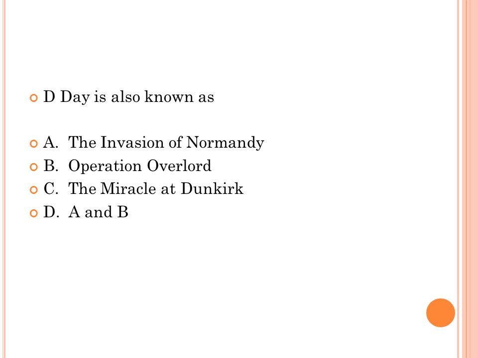 D Day is also known as A. The Invasion of Normandy B.