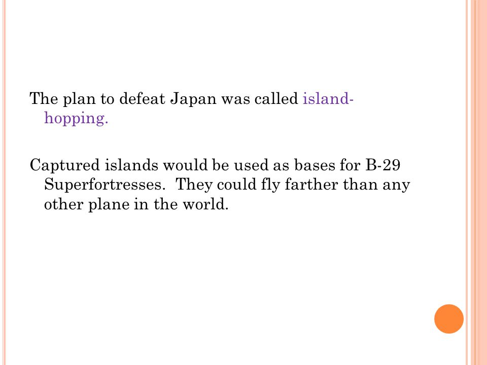 The plan to defeat Japan was called island- hopping.