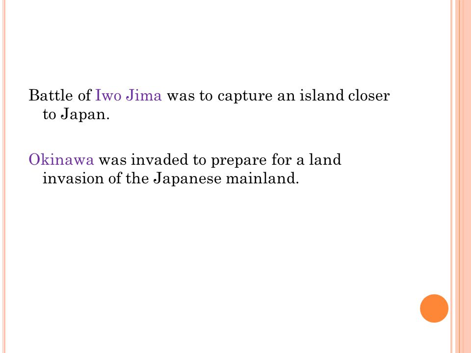 Battle of Iwo Jima was to capture an island closer to Japan.