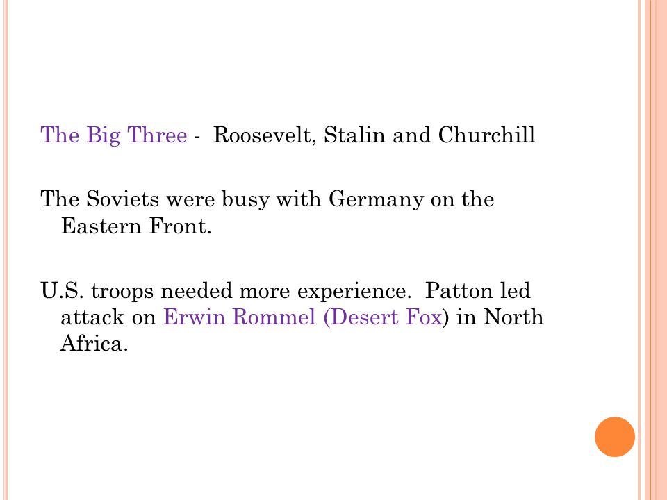 The Big Three - Roosevelt, Stalin and Churchill The Soviets were busy with Germany on the Eastern Front.