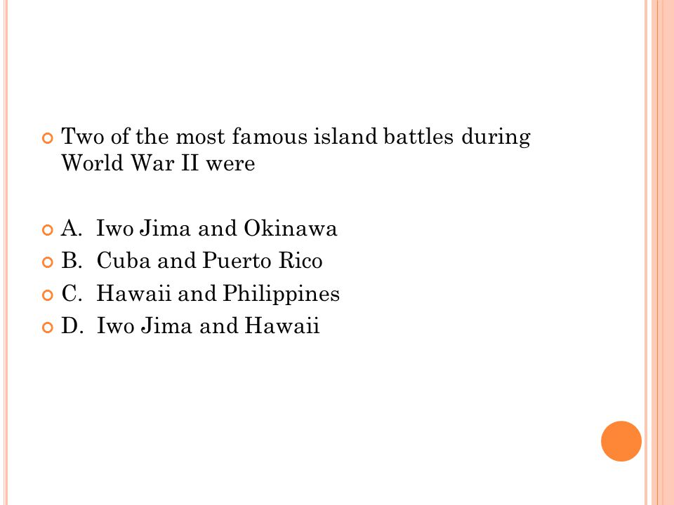 Two of the most famous island battles during World War II were A.