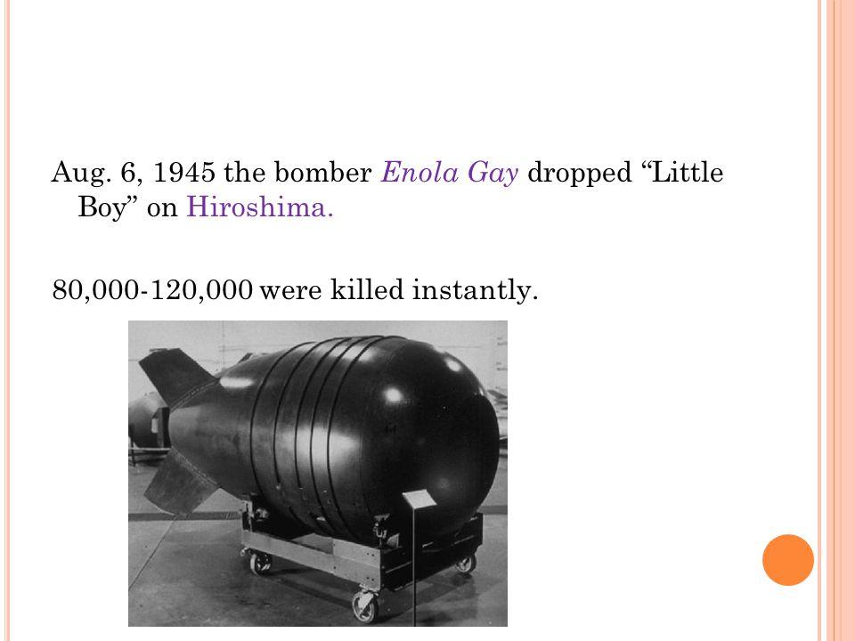 Aug. 6, 1945 the bomber Enola Gay dropped Little Boy on Hiroshima.