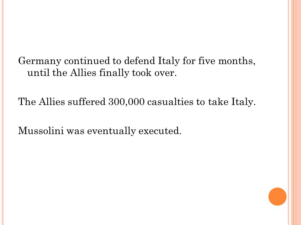 Germany continued to defend Italy for five months, until the Allies finally took over.