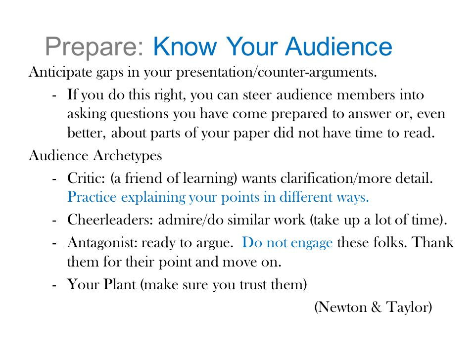 Prepare: Know Your Audience Anticipate gaps in your presentation/counter-arguments.