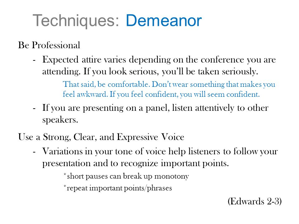 Techniques: Demeanor Be Professional -Expected attire varies depending on the conference you are attending.