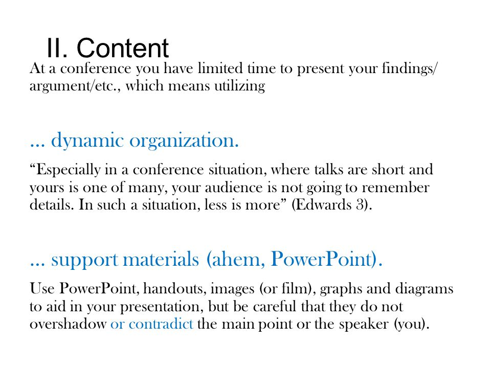 """II. Content At a conference you have limited time to present your findings/ argument/etc., which means utilizing … dynamic organization. """"Especially i"""