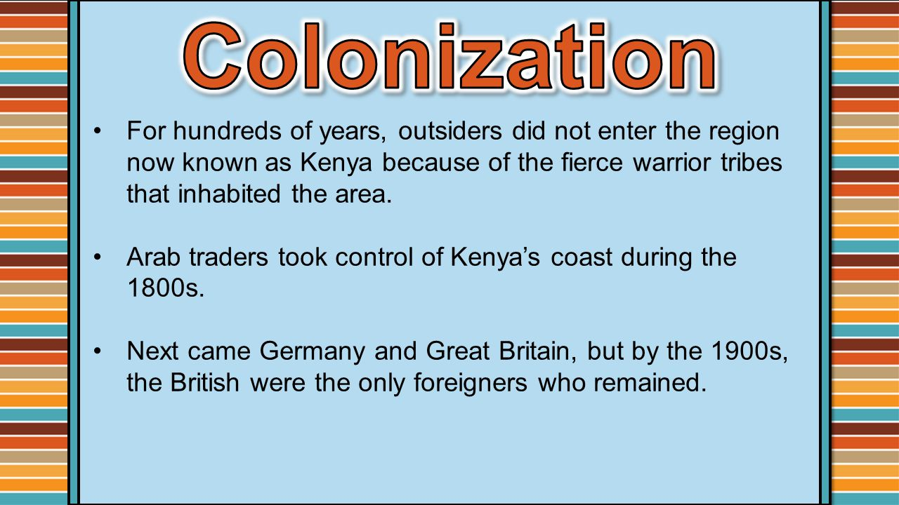 For hundreds of years, outsiders did not enter the region now known as Kenya because of the fierce warrior tribes that inhabited the area.