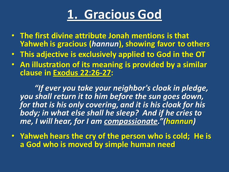 1. Gracious God The first divine attribute Jonah mentions is that Yahweh is gracious (hannun), showing favor to others The first divine attribute Jona