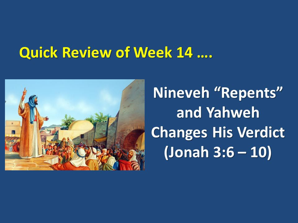 "Nineveh ""Repents"" and Yahweh Changes His Verdict (Jonah 3:6 – 10) Quick Review of Week 14 …."