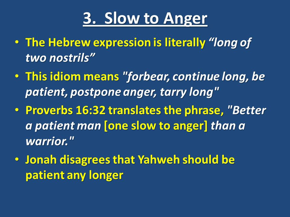 "3. Slow to Anger The Hebrew expression is literally ""long of two nostrils"" The Hebrew expression is literally ""long of two nostrils"" This idiom means"