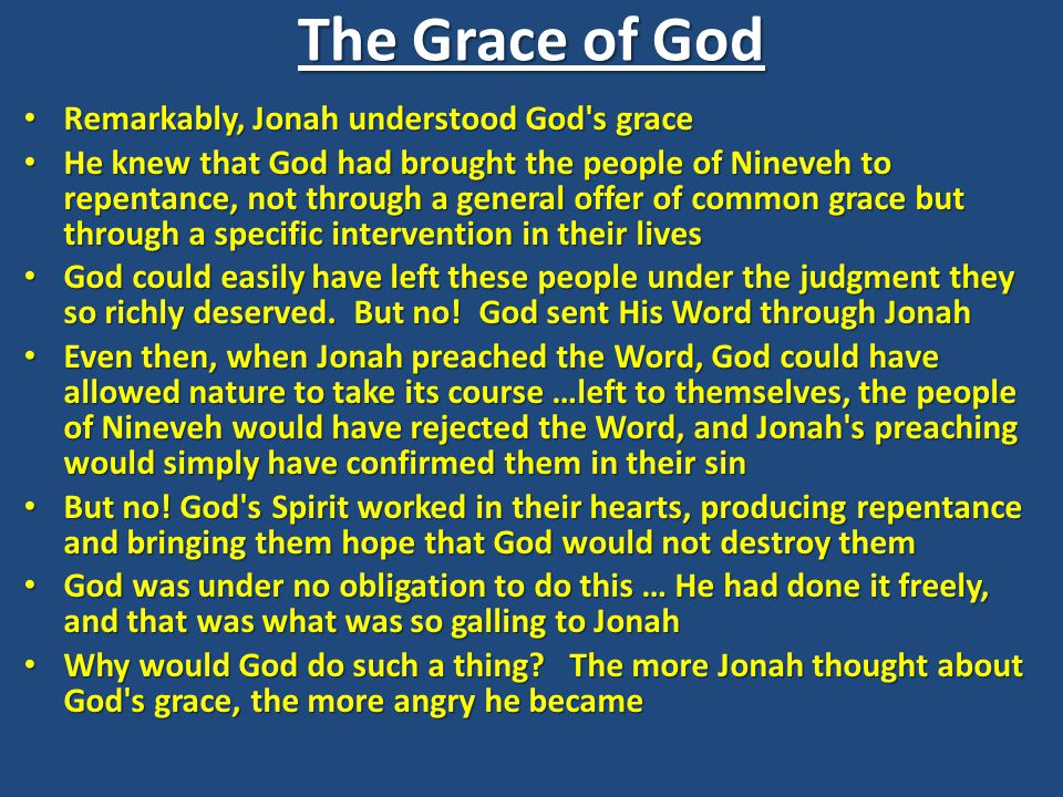 The Grace of God Remarkably, Jonah understood God's grace Remarkably, Jonah understood God's grace He knew that God had brought the people of Nineveh