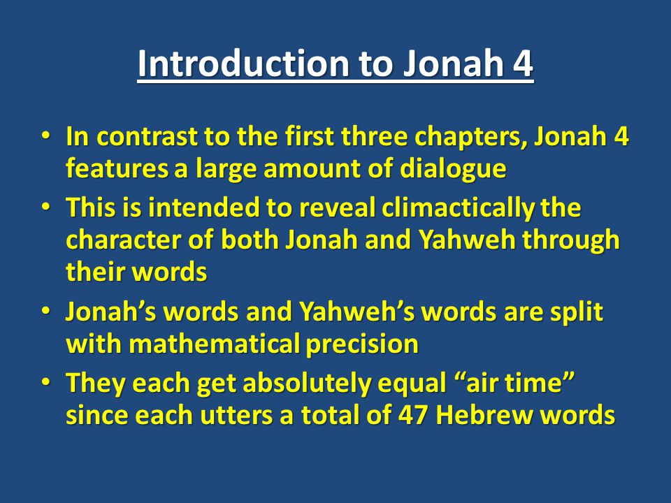 Introduction to Jonah 4 In contrast to the first three chapters, Jonah 4 features a large amount of dialogue In contrast to the first three chapters,