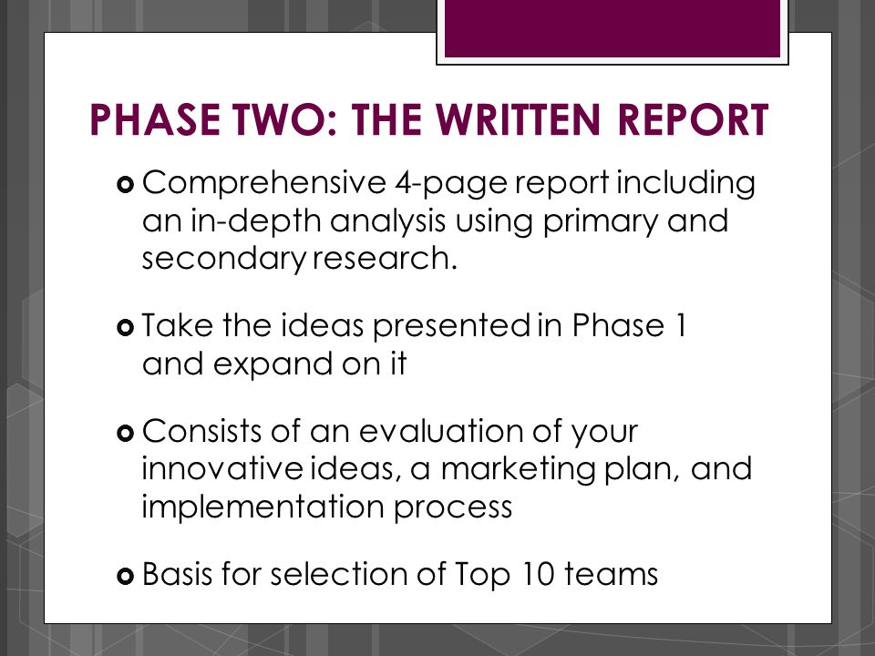 PHASE TWO: THE WRITTEN REPORT  Comprehensive 4-page report including an in-depth analysis using primary and secondary research.  Take the ideas pres