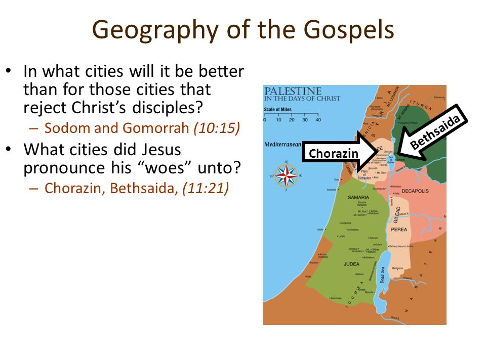 Geography of the Gospels In what cities will it be better than for those cities that reject Christ's disciples? –S–Sodom and Gomorrah (10:15) What cit