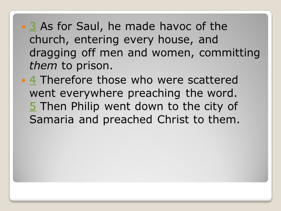 3 As for Saul, he made havoc of the church, entering every house, and dragging off men and women, committing them to prison.