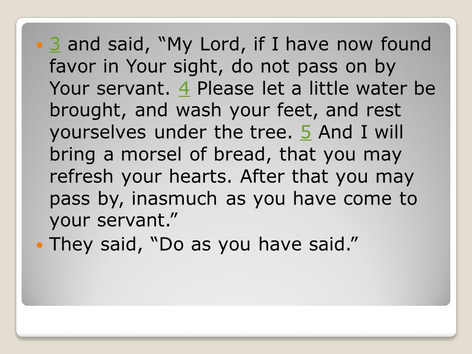 3 and said, My Lord, if I have now found favor in Your sight, do not pass on by Your servant.