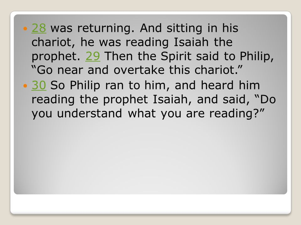 28 was returning. And sitting in his chariot, he was reading Isaiah the prophet.