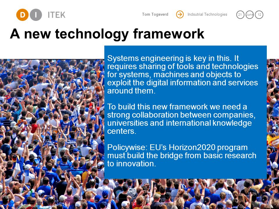 Indsutrial Technologies 21June 12 Tom Togsverd A new technology framework 10 Systems engineering is key in this.