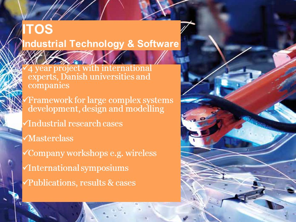 Indsutrial Technologies 21June 12 Tom Togsverd 11 4 year project with international experts, Danish universities and companies Framework for large complex systems development, design and modelling Industrial research cases Masterclass Company workshops e.g.