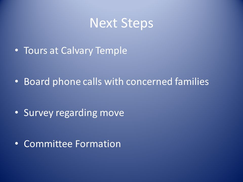 Next Steps Tours at Calvary Temple Board phone calls with concerned families Survey regarding move Committee Formation