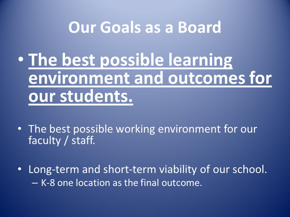 Our Goals as a Board The best possible learning environment and outcomes for our students.