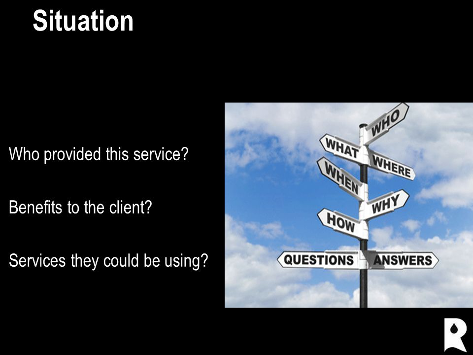 Situation Who provided this service Benefits to the client Services they could be using
