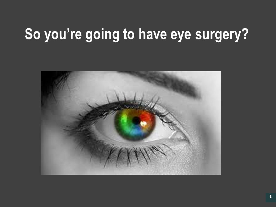 So you're going to have eye surgery 3