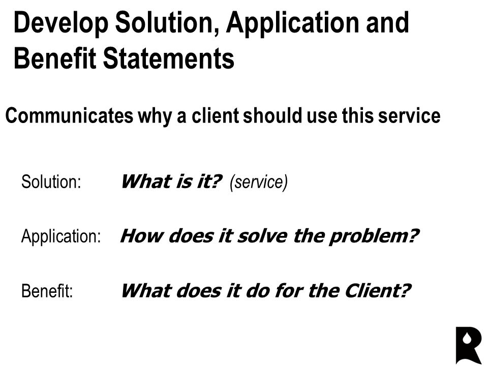 Develop Solution, Application and Benefit Statements Solution: What is it.