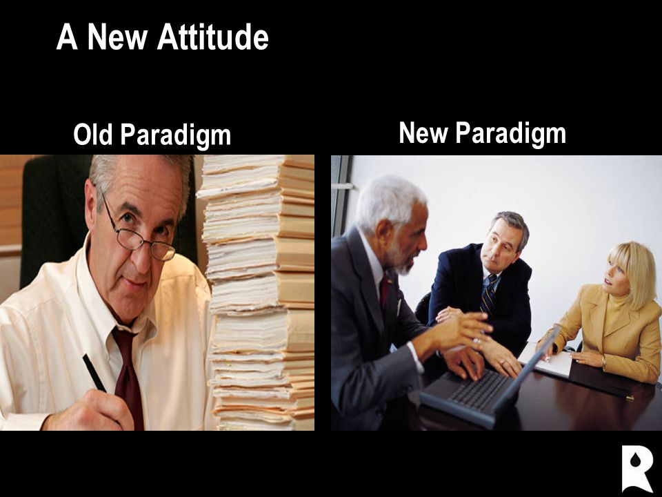 A New Attitude Old Paradigm New Paradigm