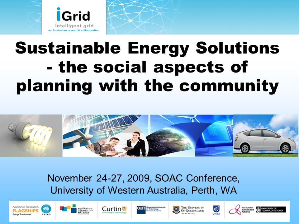 Sustainable Energy Solutions - the social aspects of planning with the community November 24-27, 2009, SOAC Conference, University of Western Australi