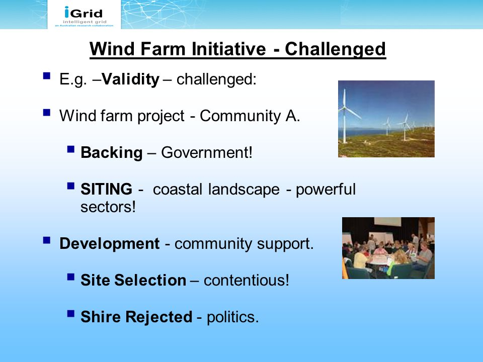 Wind Farm Initiative - Challenged  E.g. –Validity – challenged:  Wind farm project - Community A.