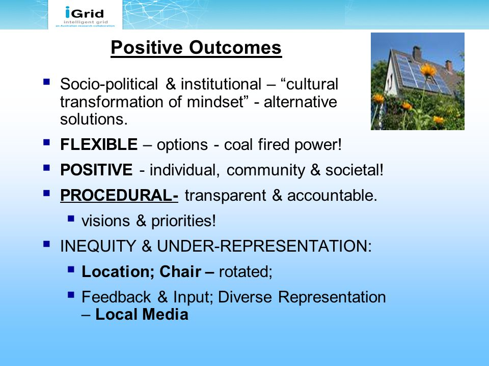Positive Outcomes  Socio-political & institutional – cultural transformation of mindset - alternative solutions.