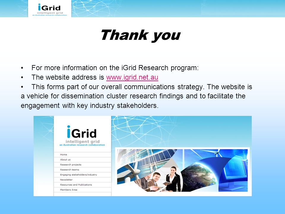 Thank you For more information on the iGrid Research program: The website address is www.igrid.net.auwww.igrid.net.au This forms part of our overall c