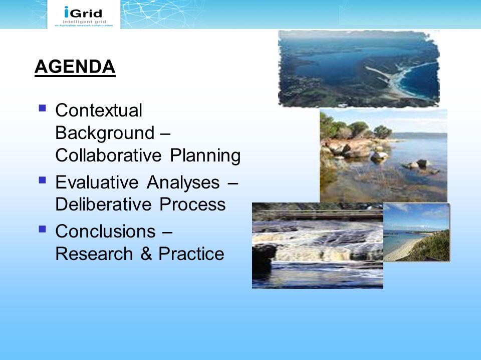 AGENDA  Contextual Background – Collaborative Planning  Evaluative Analyses – Deliberative Process  Conclusions – Research & Practice