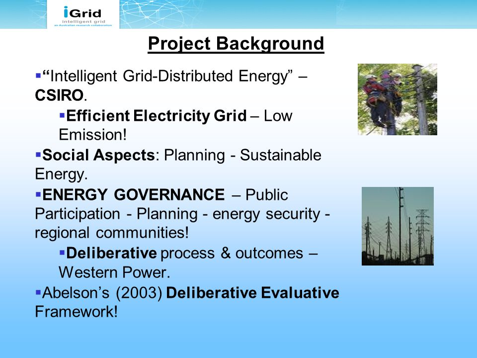 """Project Background  """"Intelligent Grid-Distributed Energy"""" – CSIRO.  Efficient Electricity Grid – Low Emission!  Social Aspects: Planning - Sustaina"""