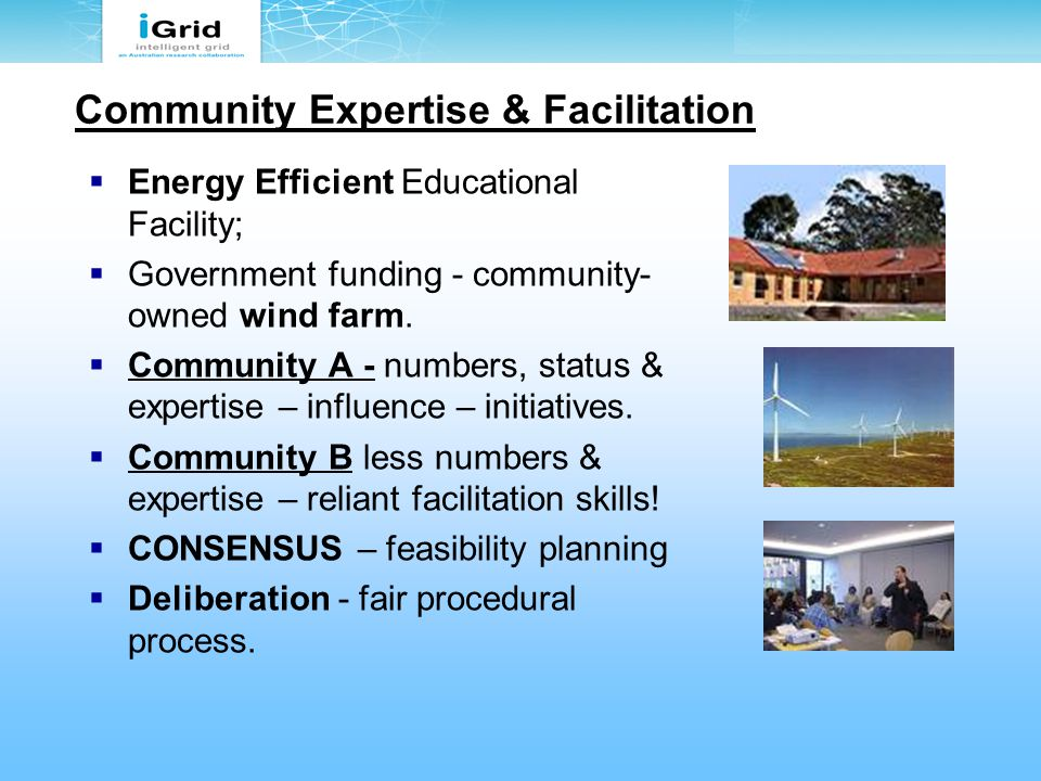Community Expertise & Facilitation  Energy Efficient Educational Facility;  Government funding - community- owned wind farm.